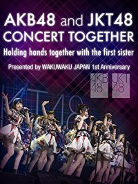 AKB48 AND JKT48 CONCERT TOGETHER 〜HOLDING HANDS TOGETHER WITH THE FIRST SISTER〜 PRESENTED BY WAKUWAKU JAPAN 1ST ANNIVERSARY のサムネイル画像
