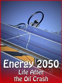 ENERGY 2050 - LIFE AFTER THE OIL CRASH のサムネイル画像