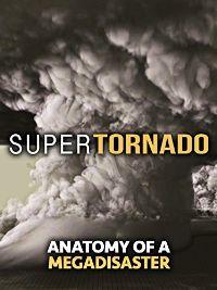 SUPERTORNADO: ANATOMY OF A MEGADISASTER のサムネイル画像