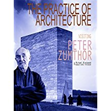 THE PRACTICE OF ARCHITECTURE: VISITING PETER ZUMTHOR のサムネイル画像