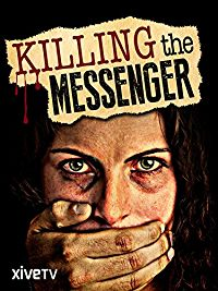 KILLING THE MESSENGER: THE WAR AGAINST JOURNALISM のサムネイル画像