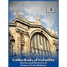 CATHEDRALS OF VOLATILITY: STORIES AND HISTORIES OF FAMOUS TRAIN STATIONS のサムネイル画像