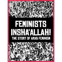 FEMINISTS INSHA'ALLAH! THE STORY OF ARAB FEMINISM のサムネイル画像