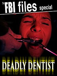 The FBI Files Special - Deadly Dentist のサムネイル画像