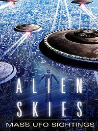 ALIEN SKIES: MASS UFO SIGHTINGS のサムネイル画像