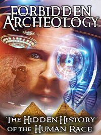 FORBIDDEN ARCHEOLOGY: THE HIDDEN HISTORY OF THE HUMAN RACE のサムネイル画像