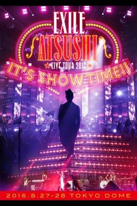 "EXILE ATSUSHI LIVE TOUR 2016 ""IT'S SHOW TIME!!"" のサムネイル画像"