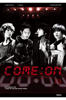 CNBLUE: Arena Tour 2012 COME ON!!! @SAITAMA SUPER ARENA のサムネイル画像